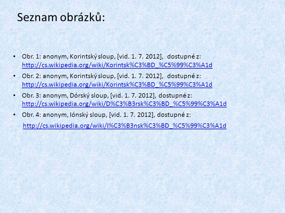 Seznam obrázků: Obr. 1: anonym, Korintský sloup, [vid. 1. 7. 2012], dostupné z: http://cs.wikipedia.org/wiki/Korintsk%C3%BD_%C5%99%C3%A1d.